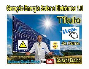 Link Bolsa de Estudos Curso Energia Solar e Eletrônica 1.0 - Professor Marcelo Moraes