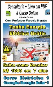 1 - Consultoria: Fique Livre da Conta de Energia Elétrica + Livro em PDF & Curso Online : + Curso Eletrônica 1 Geração Energia  Solar 1 + Curso Como Receber + de R$ 1000  em 7 dias