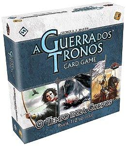 O Tempo Para Corvos - Parte 1/2 - Expansão de A Guerra dos Tronos: Card Game - Em Português!