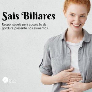 Sais Biliares 300mg : Má absorção de gorduras, Queimação, Desconforto