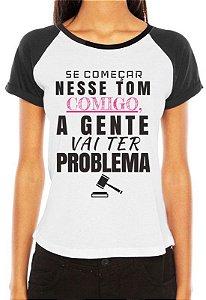 Camiseta Feminina Raglan Branca - Se Começar Nesse Tom Comigo, A Gente Vai Ter Problema