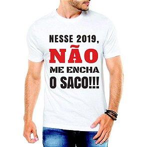 Camiseta Masculina Branca - Nesse 2019, Não Me Encha o Saco!!!