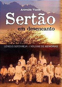 Sertão em desencanto – Gênesis sertaneja – I Volume de memórias