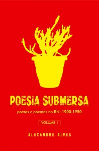 Poesia Submersa - Volume I: poetas e poemas no RN 1900-1950