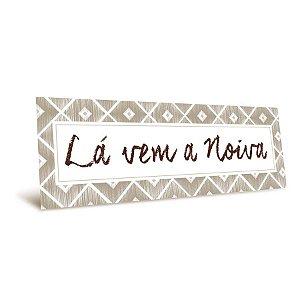 Placa La Vem a Noiva - 01 unidade - Cromus Casamento Rustico - Rizzo Festas
