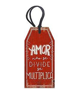 Tag Decorativa MDF Amor Não Se Divide... - LitoArte - Rizzo Embalagens