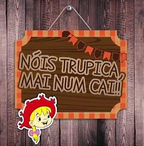 Plaquinha Decorativa Festa Junina em MDF Nóis Trupica mai num Cai - 1 unidade - Grintoy - Rizzo Festas