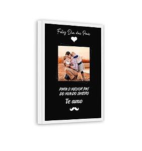 Quadro Personalizado Dia dos Pais 01 Com Sua Foto e Sua Frase