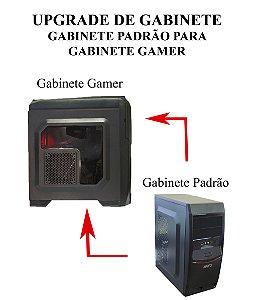 Upgrade De Gabinete Padrão Para Gabinete Gamer ( é preciso fazer o Upg da Fonte para 400 ou 500w, opcional apenas durante a montagem de PCs ARFO)