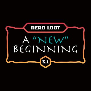 "Nerd Loot 5.1 - A ""New"" Beginning AVULSA"