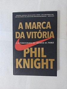A Marca da Vitória - Phil Knight