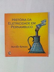História da Eletricidade em Pernambuco - Marcílio Reunaux