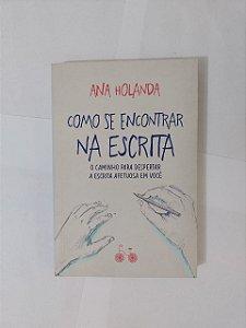 Como se Encontra na Escrita - Ana Holanda