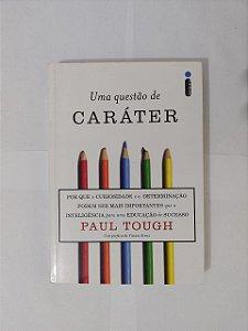 Uma Questão de Caráter - Paul Tough