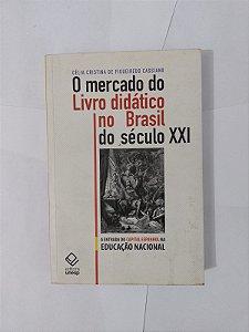 O Mercado do Livro Didático no Brasil do Século XXI - Célia Cristina de Figueiredo Cassiano