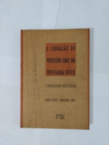 A Formação do Professor como um Profissional Crítico: Linguagem e Reflexão - Maria Cecília C. Magalhães (Org.)