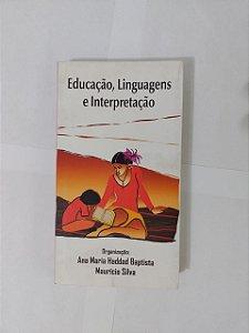 Educação, Linguagem e Interpretação - Ana Maria Haddad Baptista e Maurício Silva (Orgs.)