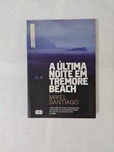 A Última Noite em Tremore Beach - Mikel Santiago