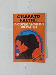 O Outro Amor do Dr. Paulo - Gilberto Freyre