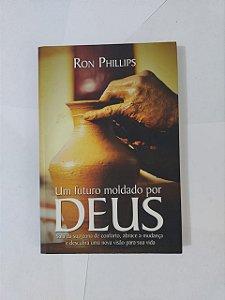 Um Futuro Moldado por Deus - Ron Phillips