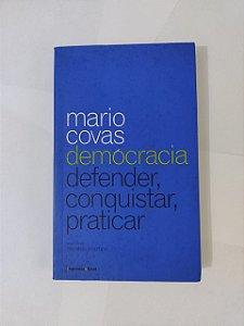 Democracia: Defender, Conquistar e Praticar - Mario Covas
