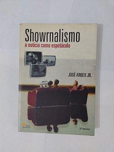 Showrnalismo: A Notícia como Espetáculo - José Arbex Jr.
