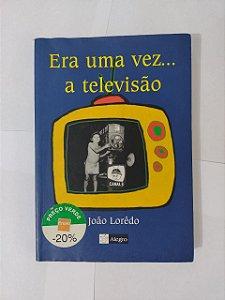 Era Uma Vez... A Televisão - João Lorêdo