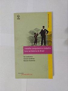 Trabalho Compulsório e Trabalho Livre na História do Brasil - Ida Lewkowicz, Horacio Gutiérrez e Manolo Florentino
