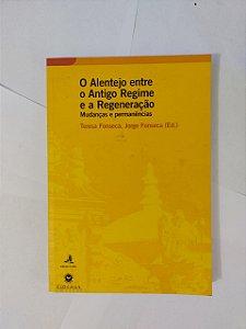O Alentejo entre o Antigo Regime e a Regeneração: Mudanças e Permanências - Teresa Fonseca e Jorge Fonseca (Ed.)