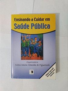 Ensinando a Cuidar em Saúde Pública - Nébia Maria Almeida de Figueiredo