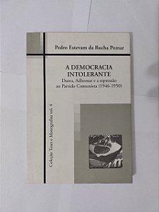 A Democracia Intolerante - Pedro Estevam da Rocha Pomar