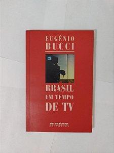 Brasil em Tempo de tv - Eugênio Bucci