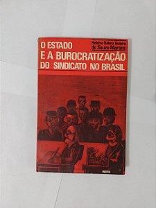O estado e a Burocratização do Sindicato no Brasil - Heloisa Helena Teixeira de Souza Martins