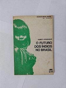 O Futuro dos Índios no Brasil - Hubert Lepargneur