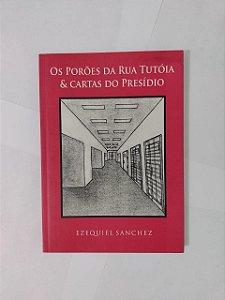 Os Porões da Rua Tutóia e Catas do Presídio - Ezequiel Sanchez