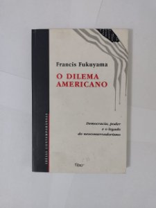 O Dilema Americano - Francis Fukuyama