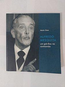 Alfredo Mesquita: Um Grã-Fino na Contramão - Marta Góes
