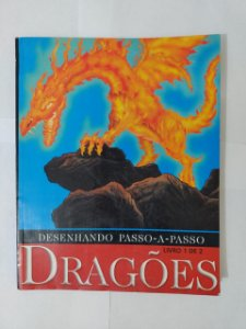 Desenhando Passo-a-Passo Dragões - Livro 1