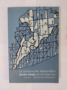 La Construccíon Democrática desde Abajo en el Cono Sur - Maria do Carmo Albuquerque