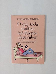 O que Toda Mulher Inteligente Deve Saber - Steven Carter e Julia Sokol