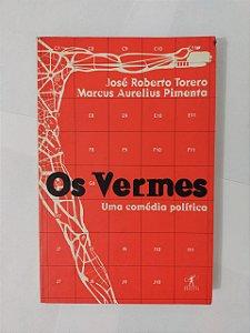 Os Vermes: Uma Comédia Política - José Roberto Torero e Marcus Aurelius Pimenta