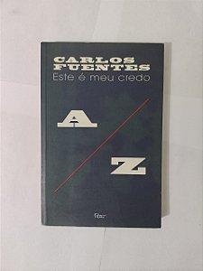 Este é Meu Credo -  Carlos Fuentes