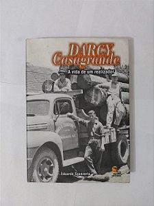 Darcy Casagrande: A Vida de um Realizador - Eduardo Sganzerla