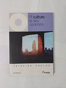 A Cultua e Seu Contrário - Teixeira Coelho