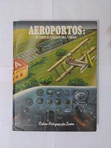 Aeroportos: do Campo da Aviação à Área Terminal - Rubens Rodrigues dos Santos