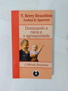 Dominando a Raiva e a Agressividade - T. Berry Brazelton