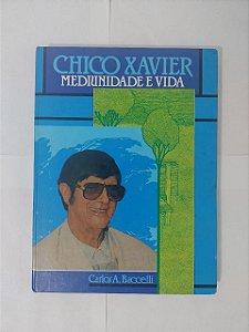 Chico Xavier: Mediunidade e Vida - Carlos A. Baccelli
