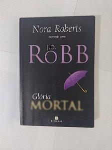 Glória Mortal - J. D. Robb (Nora Roberts)