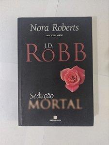 Sedução Mortal - J. D. Robb (Nora Roberts)