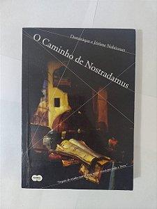 O Caminho de Nostradamus - Dominique e Jérôme Nobécourt